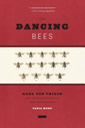 The Dancing Bees: Karl von Frisch and the Discovery of the Honeybee Language
