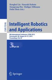 Intelligent Robotics and Applications: 8th International Conference, ICIRA 2015, Portsmouth, UK, August 24-27, 2015, Proceedings, Part 3