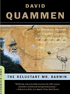 The Reluctant Mr. Darwin: An Intimate Portrait of Charles Darwin and the Making of His Theory of Evolution (Great Discoveries)
