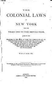 The Colonial Laws of New York from the Year 1664 to the Revolution: Volume 2