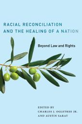 Racial Reconciliation and the Healing of a Nation: Beyond Law and Rights