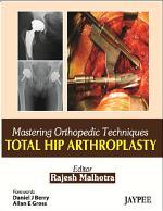 Mastering Orthopedic Techniques Total Hip Arthroplasty