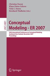 Conceptual Modeling - ER 2007: 26th International Conference on Conceptual Modeling, Auckland, New Zealand, November 5-9, 2007, Proceedings