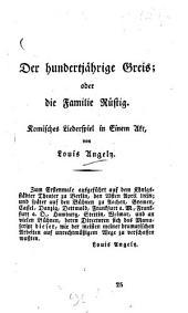 Der hundertjährige Greis oder die Familie Rüstig: Komisches Liederspiel in Einem Akt