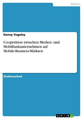 Coopetition zwischen Medien  und Mobilfunkunternehmen auf Mobile Business M  rkten PDF