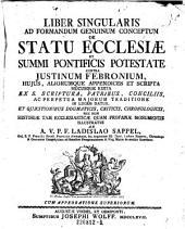 Liber singularis ad formandum genuinum conceptum. de statu ecclesiae et summi pontificis potestate contra Justinum Febronium (etc.)