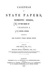 Calendar of State Papers: Preserved in the State Paper Department of Her Majesty's Public Record Office. 1638 - 1639, Volume 13