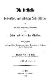 Die Urtheile heidnischer und jüdischer Schrift steller der 4 ersten christlichen Jahrhunderte über Jesus und die ersten Christen