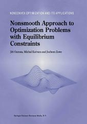 Nonsmooth Approach to Optimization Problems with Equilibrium Constraints: Theory, Applications and Numerical Results