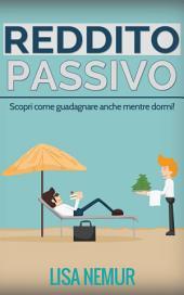 Reddito Passivo: Scopri come guadagnare anche mentre dormi!