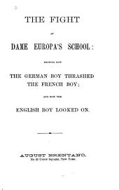 The Fight at Dame Europa's School: Shewing how the German Boy Thrashed the French Boy and how the English Boy Looked on