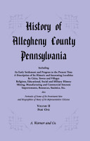 History of Allegheny County  Pennsylvania  Including its Early Settlement and Progress to the Present Time  VOLUME 2 PART 1 PDF
