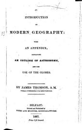An introduction to Modern Geography, with an appendix, containing an outline of Astronomy, etc