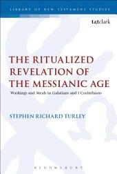 The Ritualized Revelation of the Messianic Age: Washings and Meals in Galatians and 1 Corinthians