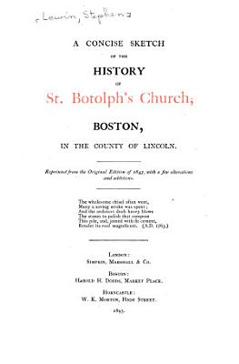 A Concise Sketch of the History of St  Botolph s Church  Boston  in the County of Lincoln PDF