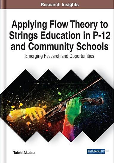 Applying Flow Theory to Strings Education in P 12 and Community Schools  Emerging Research and Opportunities PDF