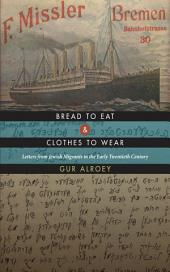 Bread to Eat and Clothes to Wear: Letters from Jewish Migrants in the Early Twentieth Century