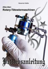 Rotarymaschinen-Anleitung: Betriebsanleitung für Rotary-Tätowiermaschinen