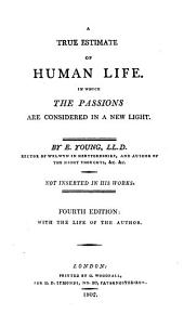 A true estimate of human life. In which the passions are considered in a new light