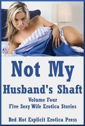 Not My Husband's Shaft Volume Four: Five Hot Wife Explicit Stories