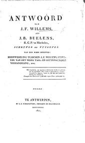 Antwoord van J. F. Willems aen J. B. Buelens ... schryver en uytgever van een werk getiteld: Briefwisseling tusschen J. F. Willems, schryver van het werk Tael- en letterkundige verhandeling (en J. B. Buelens), enz