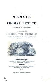A Memoir of Thomas Bewick, written by himself. Embellished by numerous wood engravings, designed and engraved by the author for a work on British fishes, and never before published. [The editor's preface signed: J. B., i.e. Jane Bewick.]