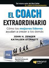 El coach extraordinario: Cómo los mejores líderes ayudan a crecer a los demás