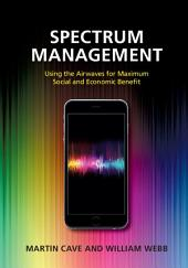Spectrum Management: Using the Airwaves for Maximum Social and Economic Benefit