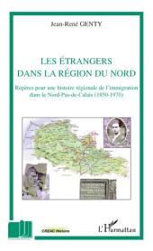 Les étrangers dans la région du Nord: Repères pour une histoire régionale de l'immigration dans le Nord-Pas-de-Calais (1950-1970)