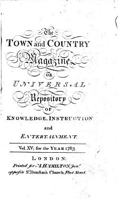 The Town and Country Magazine  Or  Universal Repository of Knowledge  Instruction  and Entertainment PDF