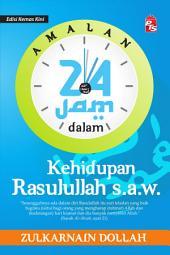Amalan 24 Jam dalam Kehidupan Rasulullah s.a.w. - Edisi Kemas Kini
