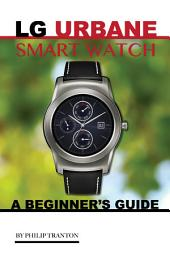 LG Urbane Smart Watch: A Beginner's Guide