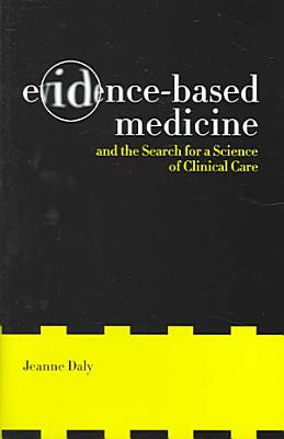 Evidence Based Medicine and the Search for a Science of Clinical Care