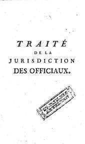 Traité de la juridiction volontaire et contentieuse des officiaux et autres juges d'Eglise, tant en matière civile que criminelle ... par M. ***,...