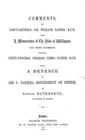 Comments Upon a Memorandum of the Duke of Wellington and Other Documents Censuring Lieut.-General Charles James Napier: With a Defence of Sir C. Napier's Government of Scinde