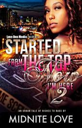 Started From The Top Now I'm Here 2: An Urban Tale Of Riches To Rags