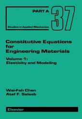 Constitutive Equations for Engineering Materials: Elasticity and Modeling