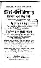 Medulla missae germanica, das ist Meß-Erklärung über Hönig süß: darinnen eine ausführliche und nachdrückliche Erklärung ...