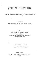 John Sevier as a Commonwealth-builder: A Sequel to The Rear-guard of the Revolution