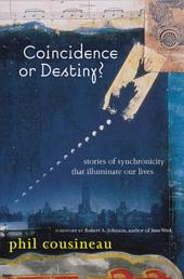 Coincidence or Destiny?: Stories of Synchoronicity That Illuminate Our Lives