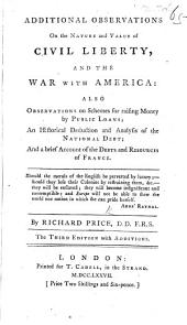 Additional Observations on ... Civil Liberty and the War with America: also observations on ... raising money by public loans; an historical deduction and analysis of the national debt; and a brief account of the debts and resources of France