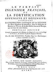 Le parfait ingénieur françois, ou la fortification offensive et défensive... Nouvelle édition corrigée et augmentée de la relation du siège de Lille, et du siège de Namur... Par M. l'Abbé Deidier...