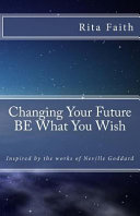 Download Changing Your Future Be What You Wish Book