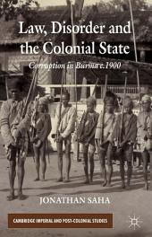 Law, Disorder and the Colonial State: Corruption in Burma c.1900