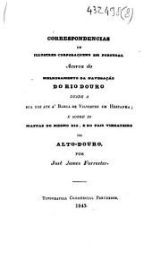 Correspondências de illustres corporaçoens em Portugal acerca do melhoramento da navegação do Rio Douro desde a sua foz ate á Barca de Vilvestre em Hespanha, e sobre os mappas do mesmo rio, e do paiz vinhateiro do Alto-Douro