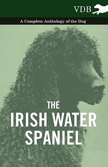 The Irish Water Spaniel   A Complete Anthology of the Dog PDF