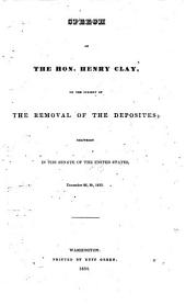 Speech ... on the subject of the removal of the deposites, delivered in the Senate ... December 26, 30, 1833