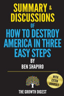 Download Summary and Discussions of How to Destroy America in Three Easy Steps By Ben Shapiro Book
