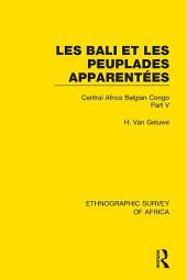 Les Bali et les Peuplades Apparentées (Ndaka-Mbo-Beke-Lika-Budu-Nyari): Central Africa Belgian Congo, Part 5