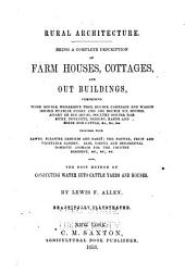 Rural Architecture: Being a Complete Description of Farm Houses, Cottages, and Out Buildings ... : Together with Lawns, Pleasure Grounds and Parks ... Also, Useful and Ornamental Domestic Animals for the Country Resident ... : Also, the Best Method of Conducting Water Into Cattle Yards and Houses